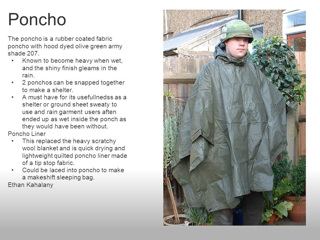 Poncho The poncho is a rubber coated fabric poncho with hood dyed olive green army shade 207.