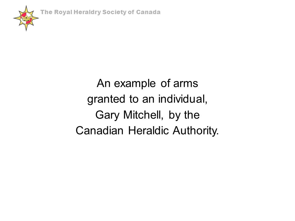 An example of arms granted to an individual, Gary Mitchell, by the Canadian Heraldic Authority.