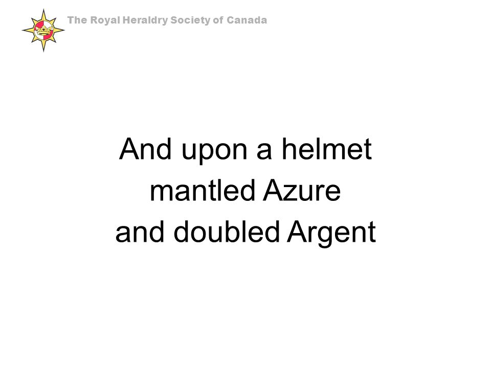 And upon a helmet mantled Azure and doubled Argent The Royal Heraldry Society of Canada
