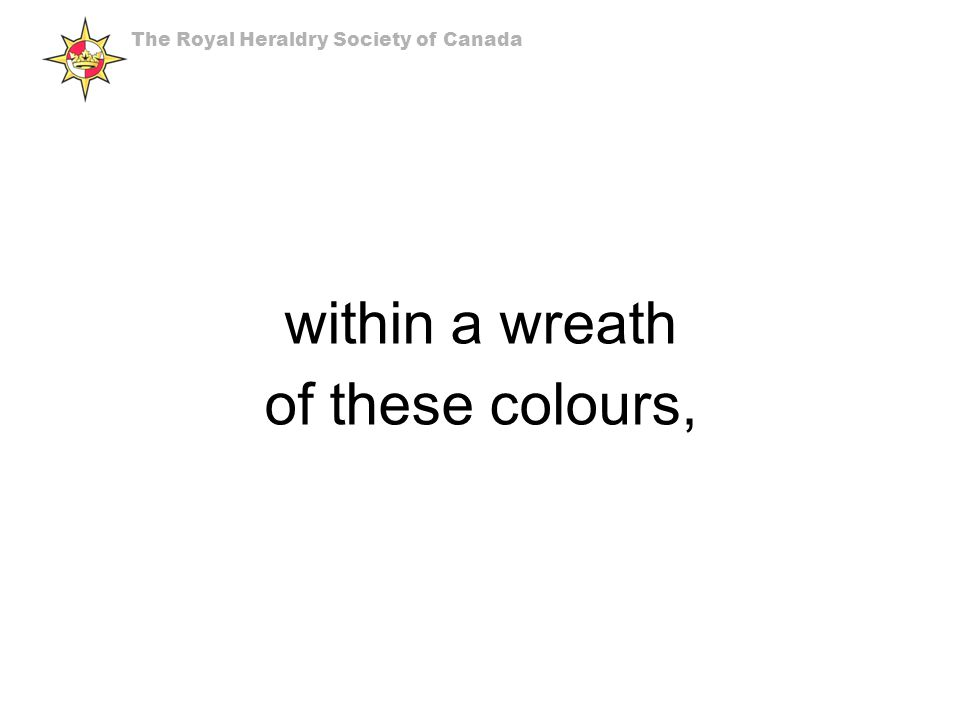 within a wreath of these colours, The Royal Heraldry Society of Canada
