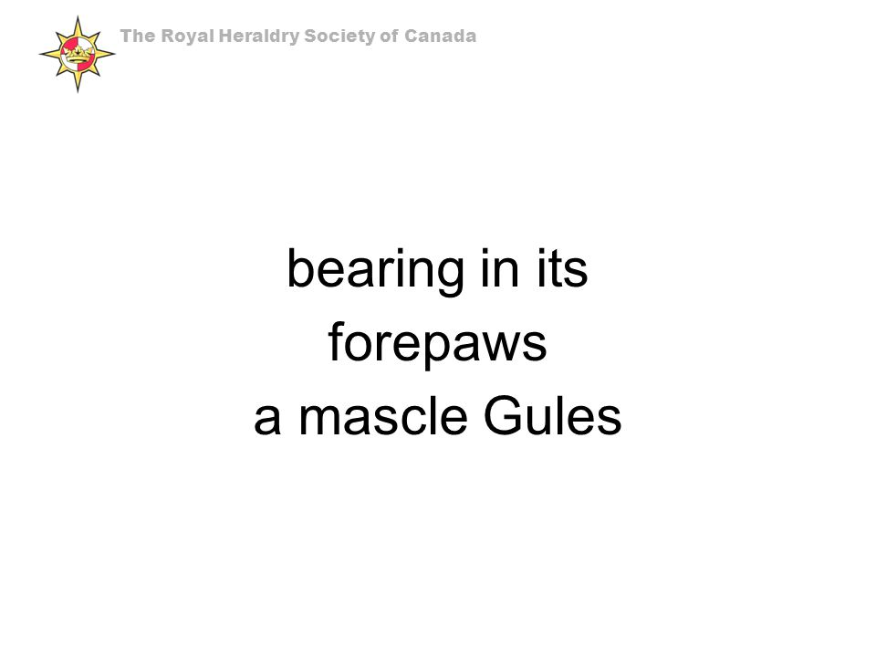 bearing in its forepaws a mascle Gules The Royal Heraldry Society of Canada