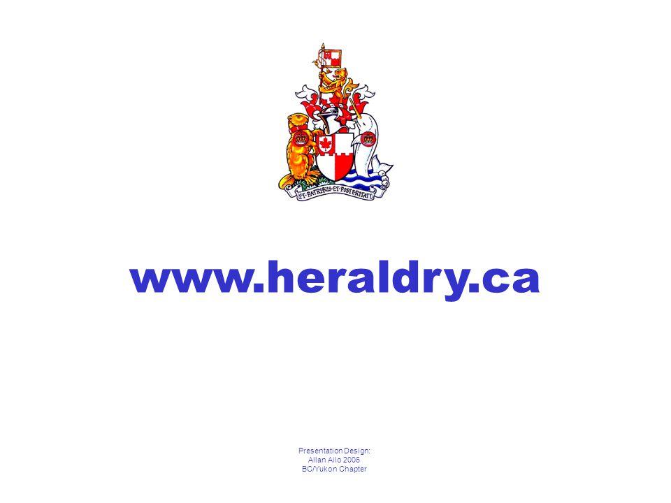 Presentation Design: Allan Ailo 2006 BC/Yukon Chapter www.heraldry.ca