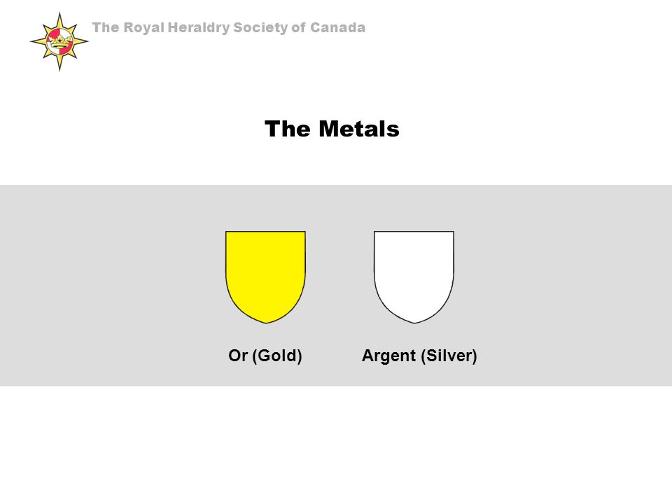 The Metals Or (Gold) Argent (Silver) The Royal Heraldry Society of Canada