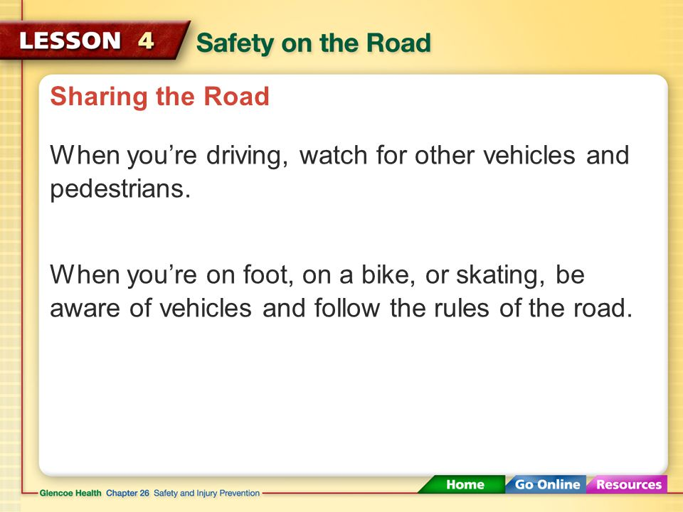 Sharing the Road Everyone on the road shares a responsibility to follow traffic laws. You share the road with other motorists, pedestrians, cyclists,
