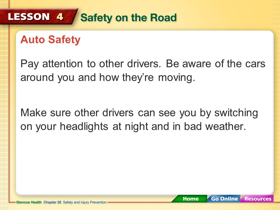 Auto Safety Pay attention to other drivers.Be aware of the cars around you and how they're moving.