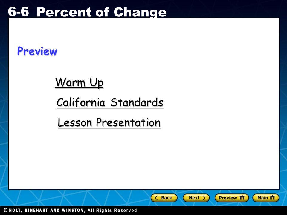 Holt CA Course 1 6-6 Percent of Change Warm Up Warm Up California Standards California Standards Lesson Presentation Lesson PresentationPreview