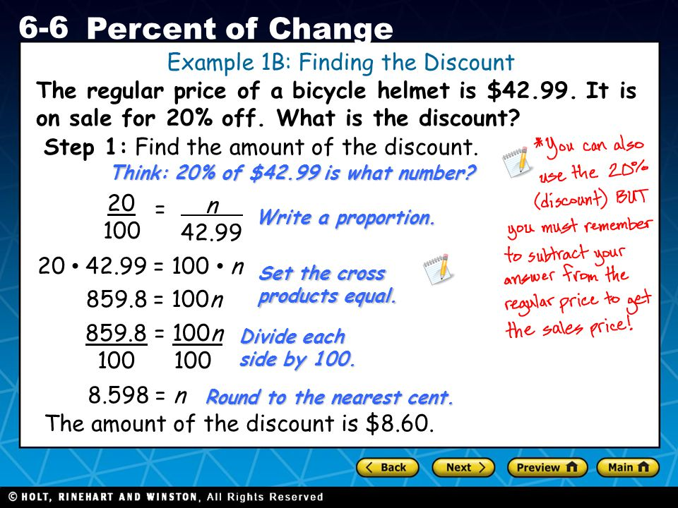 Holt CA Course 1 6-6 Percent of Change The regular price of a bicycle helmet is $42.99. It is on sale for 20% off. What is the discount? Example 1B: F
