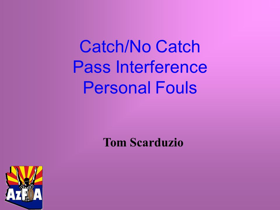 Tom Scarduzio Catch/No Catch Pass Interference Personal Fouls