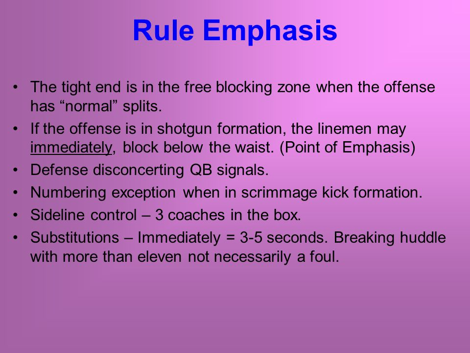 Rule Emphasis The tight end is in the free blocking zone when the offense has normal splits.