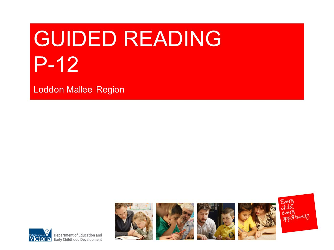 GUIDED READING P-12 Loddon Mallee Region