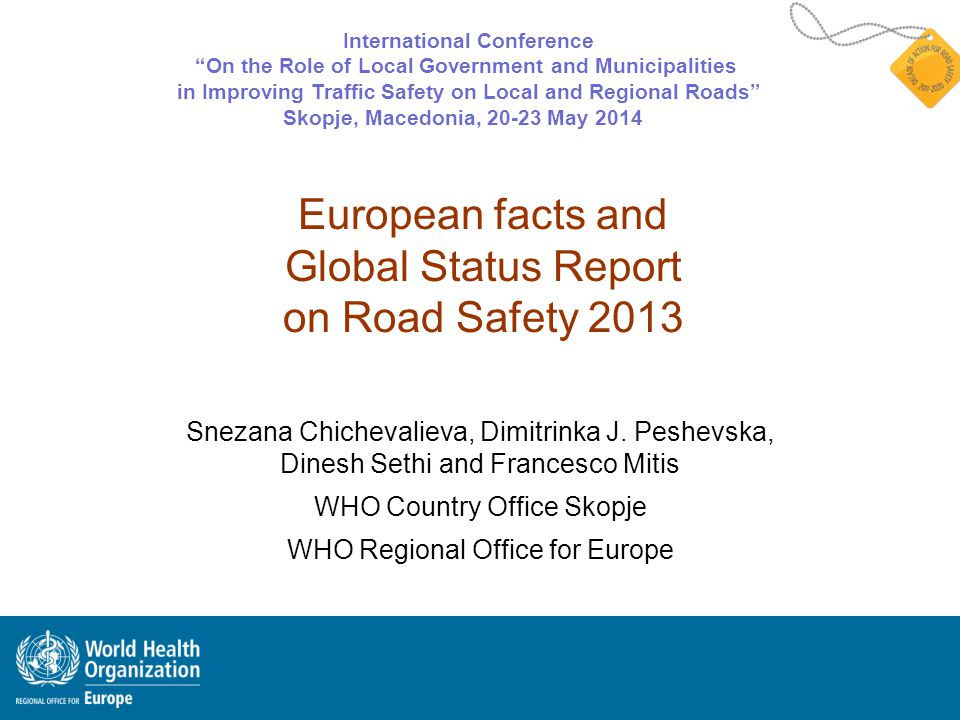 European facts and Global Status Report on Road Safety 2013 Snezana Chichevalieva, Dimitrinka J.