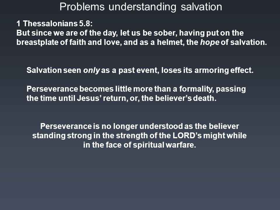 Problems understanding salvation 1 Thessalonians 5.8: But since we are of the day, let us be sober, having put on the breastplate of faith and love, and as a helmet, the hope of salvation.