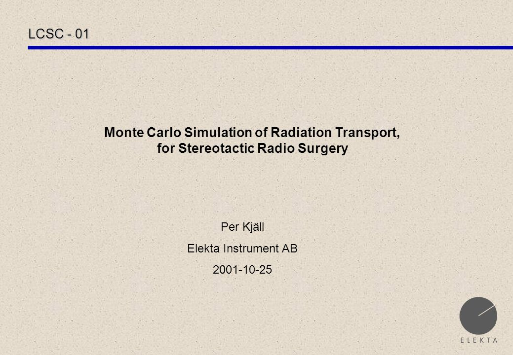 LCSC - 01 Agenda:Background Leksell GammaKnife Monte-Carlo Simulation Parallel approaches