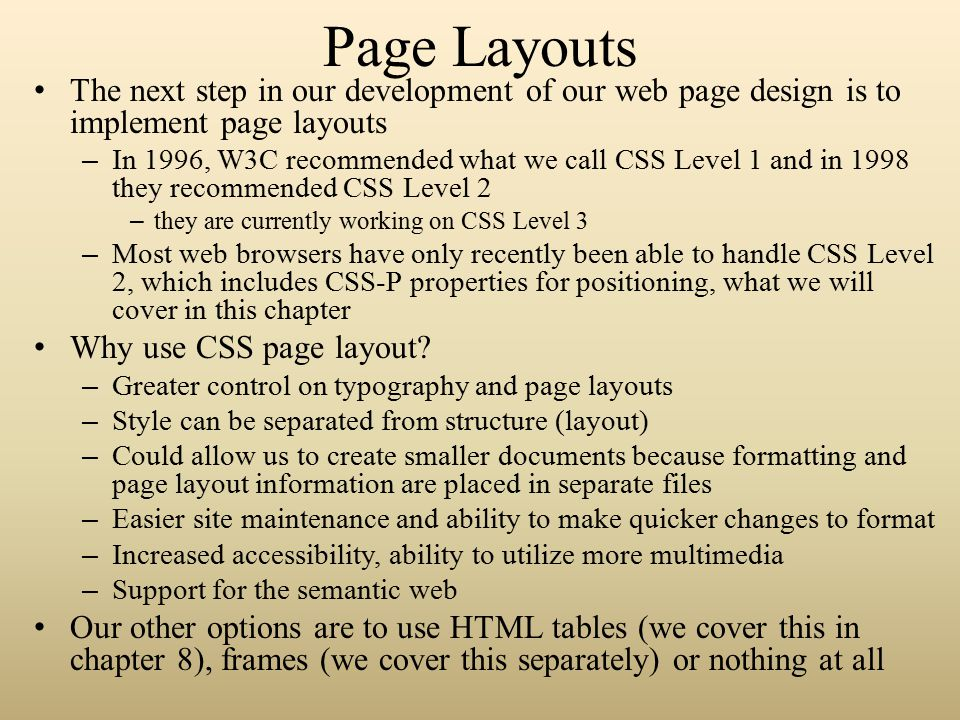 XHTML Tables vs CSS One way to control the layout of items in a page is to place each item as an entry into a table – We will cover tables in chapter 8 Many web pages are created using tables, so why not use this approach rather than CSS.