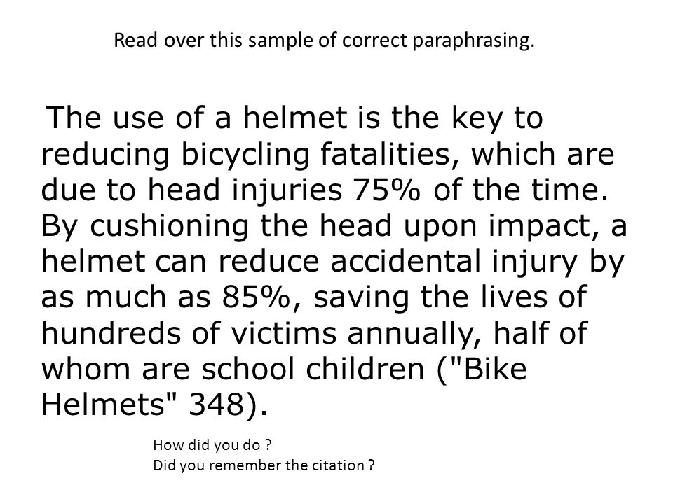 The use of a helmet is the key to reducing bicycling fatalities, which are due to head injuries 75% of the time. By cushioning the head upon impact, a