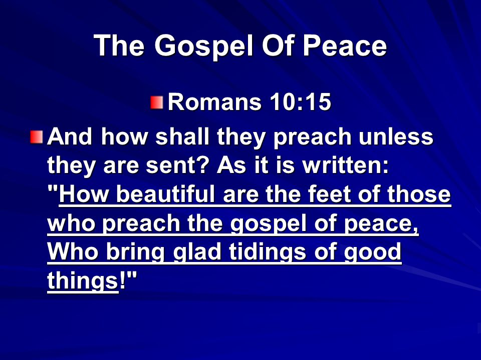 The Gospel Of Peace Romans 10:15 And how shall they preach unless they are sent.