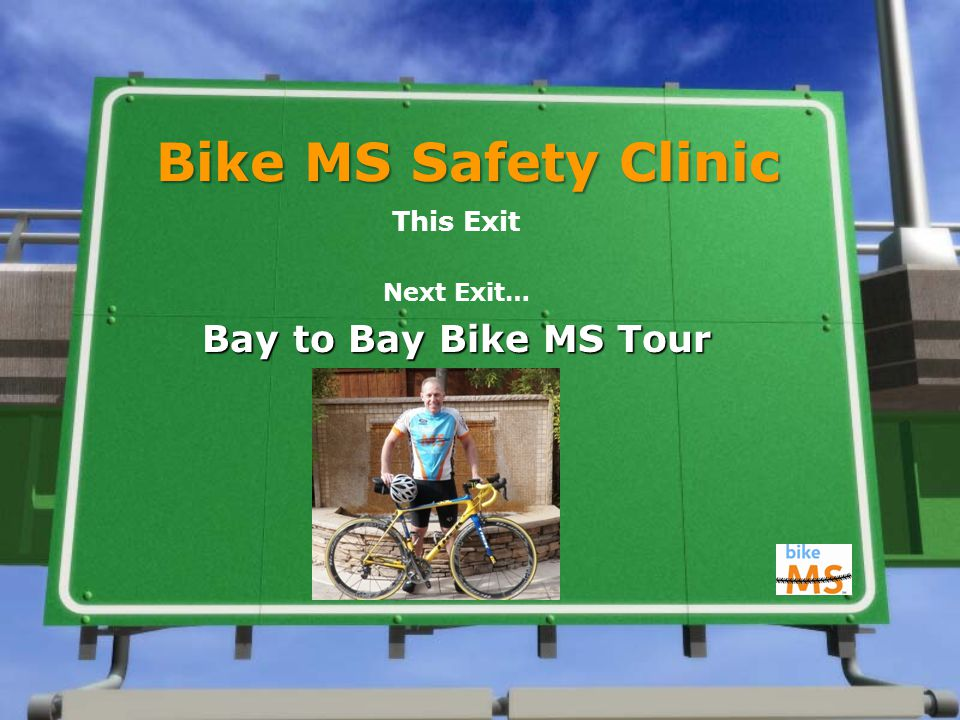 Bike MS Safety Clinic This Exit Next Exit… Bay to Bay Bike MS Tour