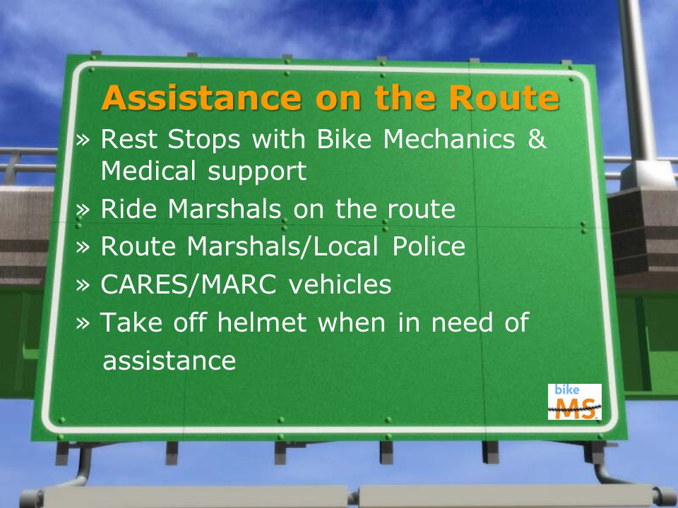 Assistance on the Route »Rest Stops with Bike Mechanics & Medical support »Ride Marshals on the route »Route Marshals/Local Police »CARES/MARC vehicles »Take off helmet when in need of assistance