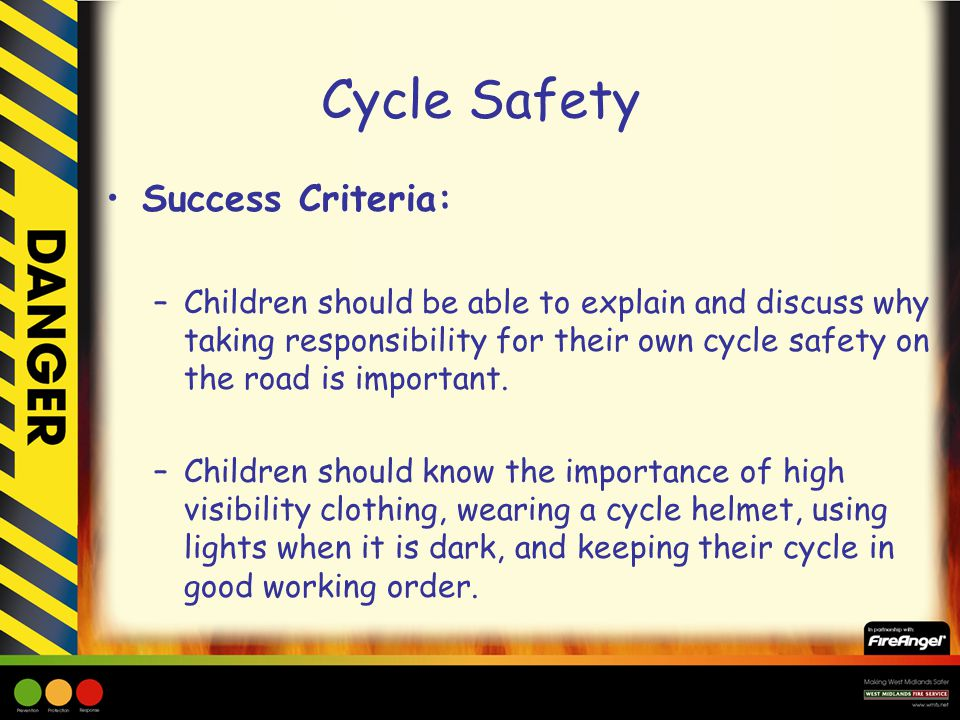 Success Criteria: –Children should be able to explain and discuss why taking responsibility for their own cycle safety on the road is important.