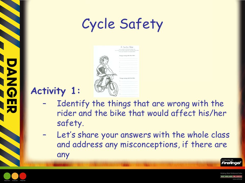 Cycle Safety Activity 1: –Identify the things that are wrong with the rider and the bike that would affect his/her safety.
