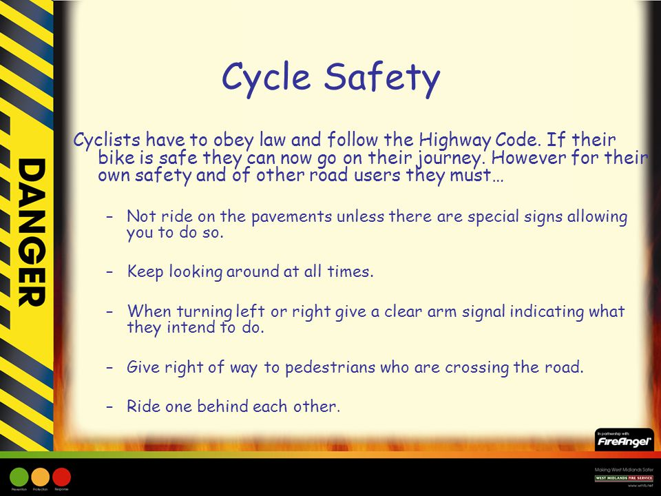 Cycle Safety Cyclists have to obey law and follow the Highway Code.