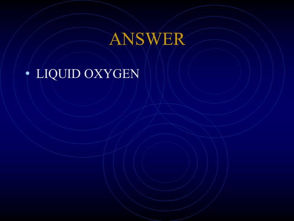 ANSWER LIQUID OXYGEN