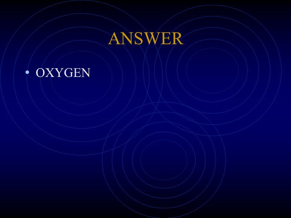 ANSWER OXYGEN
