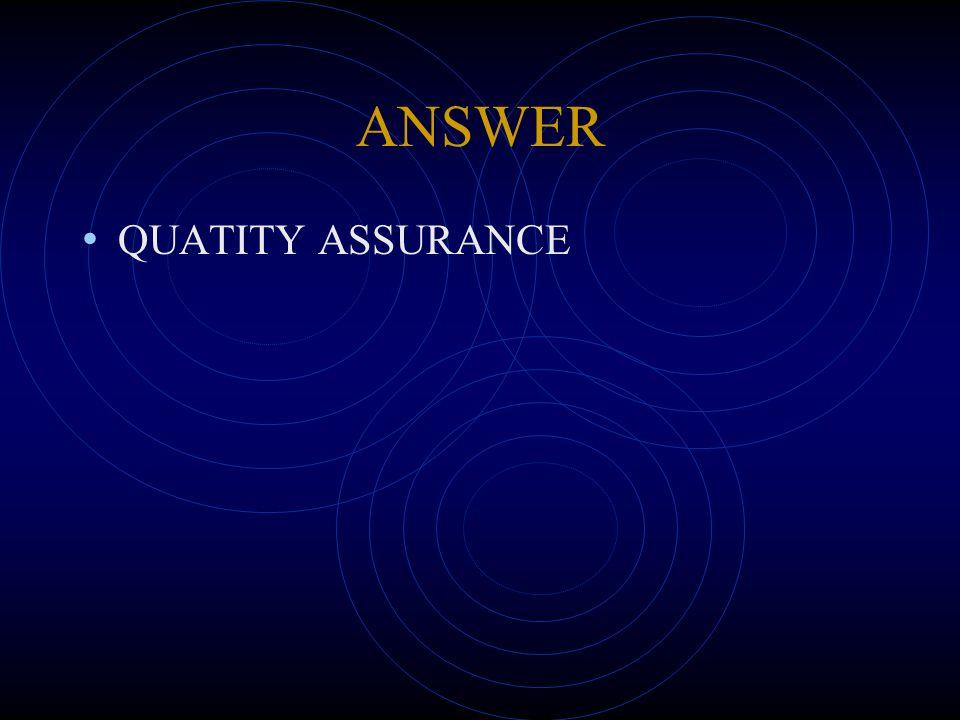 ANSWER QUATITY ASSURANCE