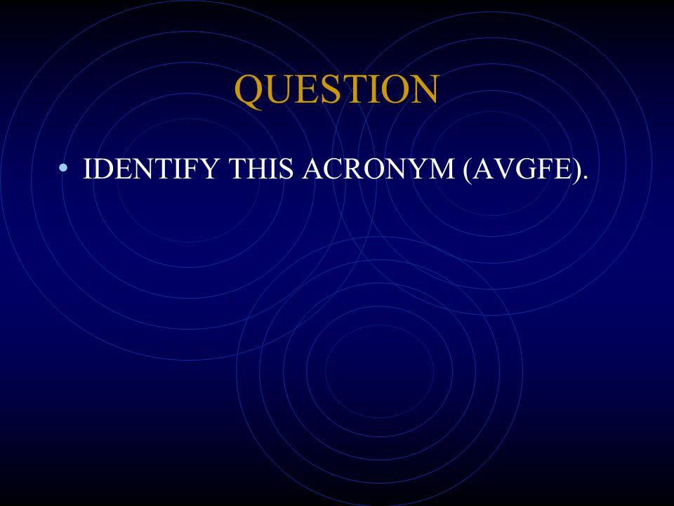 QUESTION IDENTIFY THIS ACRONYM (AVGFE).