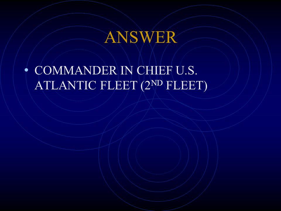 ANSWER COMMANDER IN CHIEF U.S. ATLANTIC FLEET (2 ND FLEET)