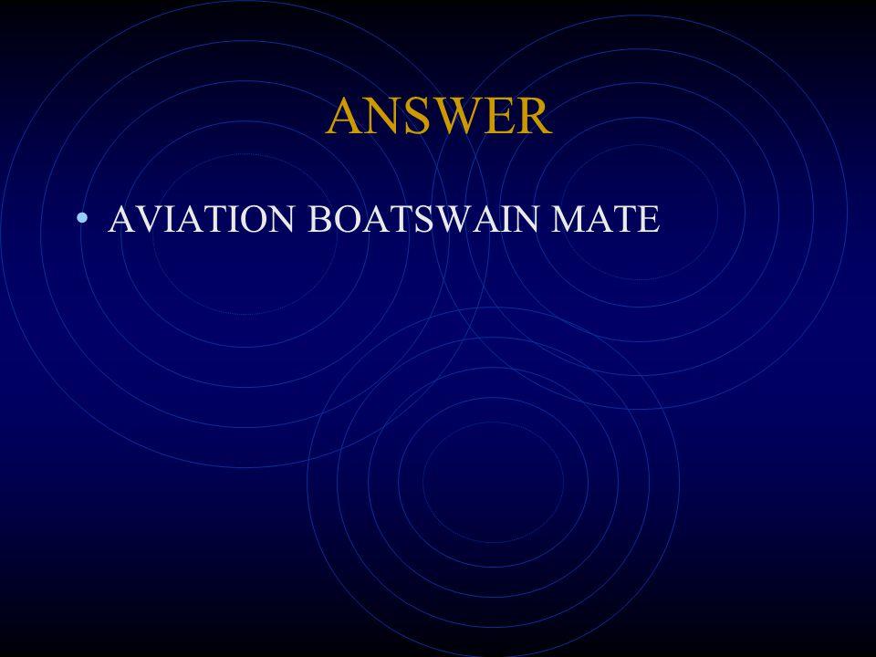 ANSWER AVIATION BOATSWAIN MATE