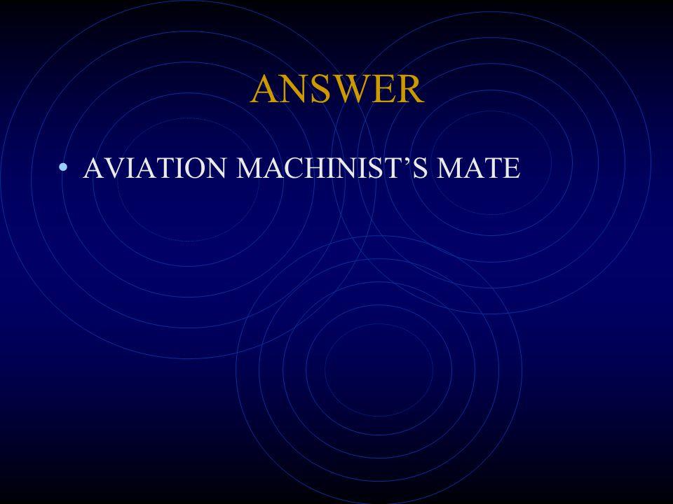 ANSWER AVIATION MACHINIST'S MATE