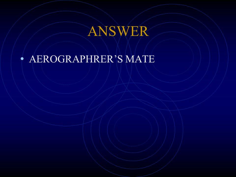 ANSWER AEROGRAPHRER'S MATE