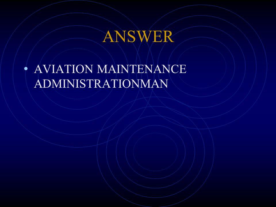 ANSWER AVIATION MAINTENANCE ADMINISTRATIONMAN