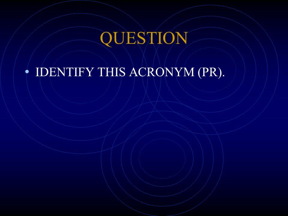 QUESTION IDENTIFY THIS ACRONYM (PR).