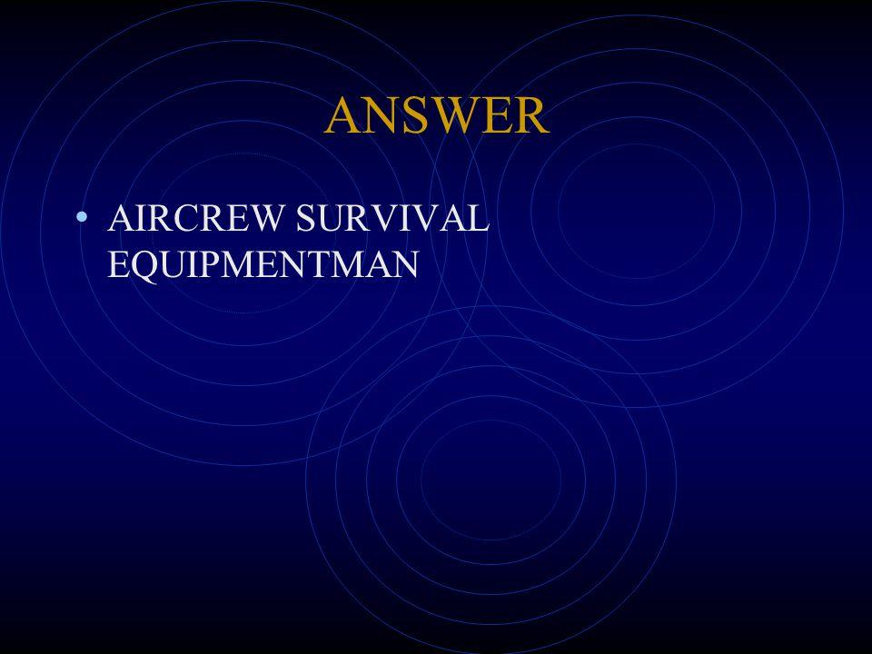 ANSWER AIRCREW SURVIVAL EQUIPMENTMAN