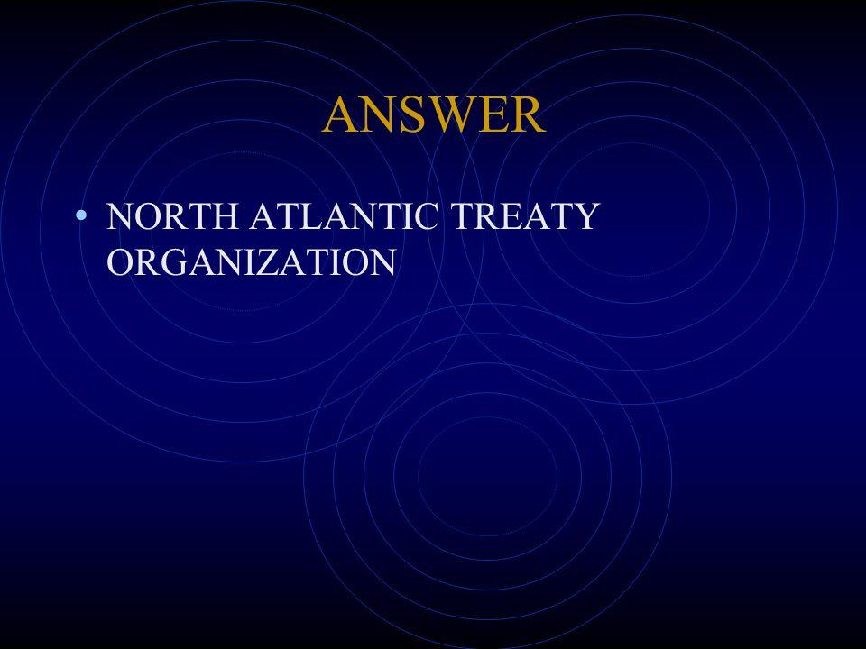 ANSWER NORTH ATLANTIC TREATY ORGANIZATION