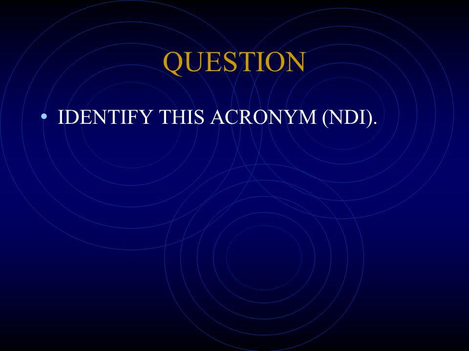 QUESTION IDENTIFY THIS ACRONYM (NDI).