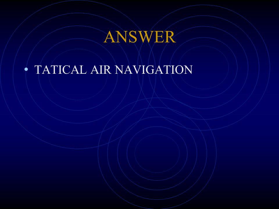 ANSWER TATICAL AIR NAVIGATION