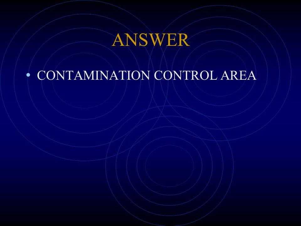 ANSWER CONTAMINATION CONTROL AREA