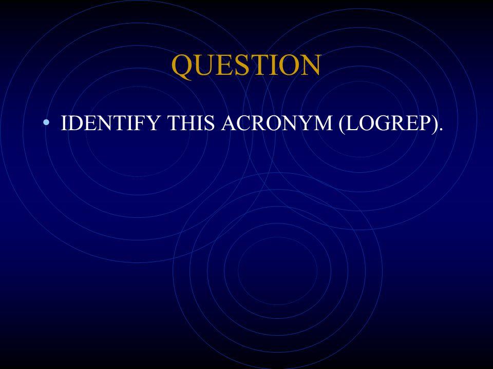 QUESTION IDENTIFY THIS ACRONYM (LOGREP).