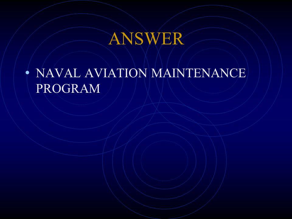 ANSWER NAVAL AVIATION MAINTENANCE PROGRAM