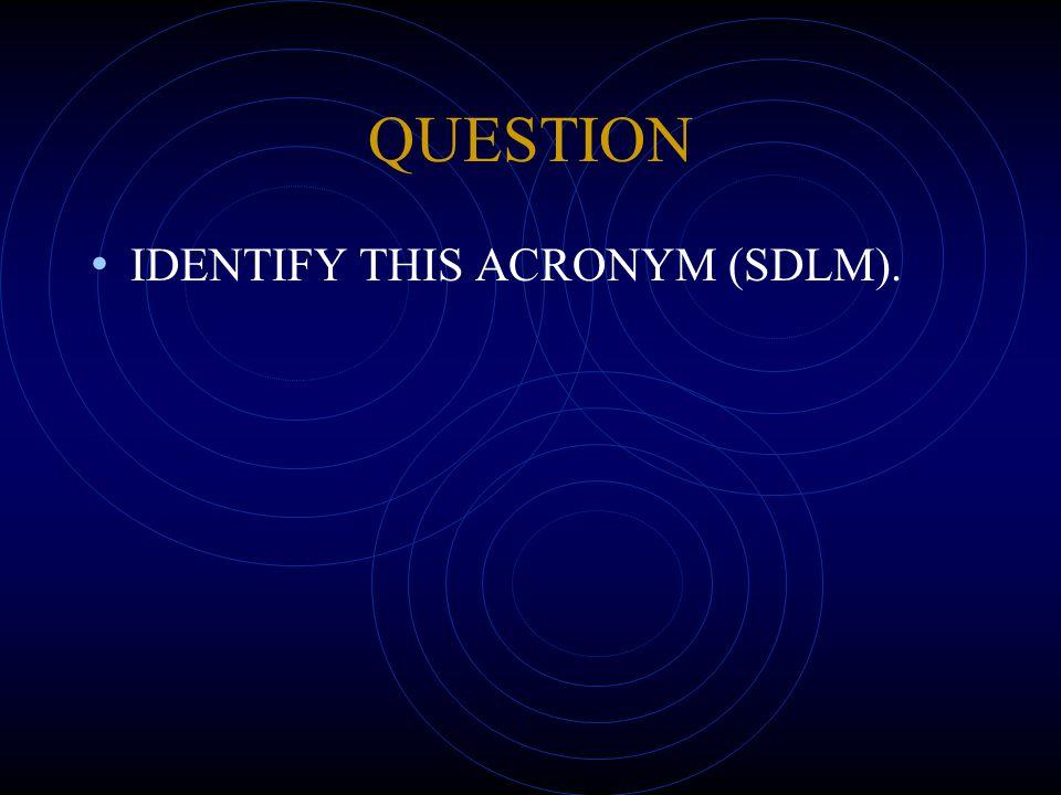 QUESTION IDENTIFY THIS ACRONYM (SDLM).