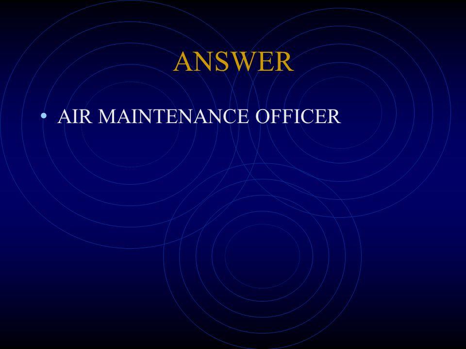 ANSWER AIR MAINTENANCE OFFICER
