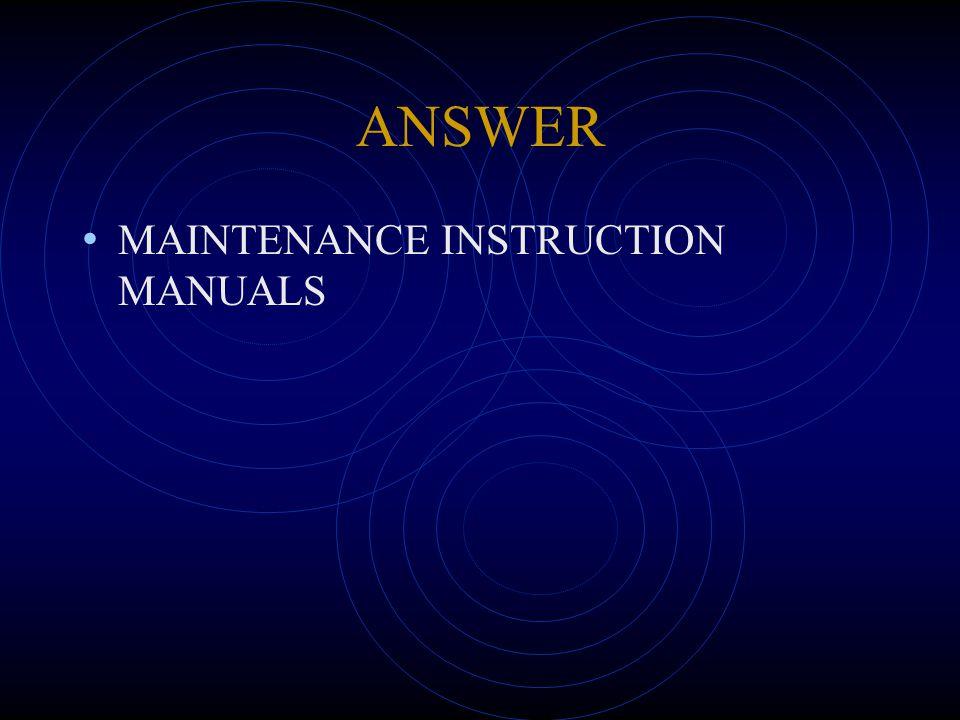 ANSWER MAINTENANCE INSTRUCTION MANUALS