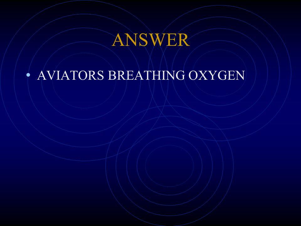 ANSWER AVIATORS BREATHING OXYGEN