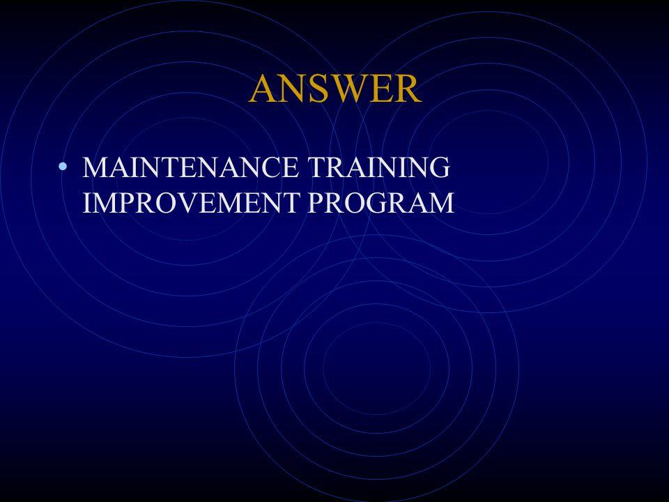 ANSWER MAINTENANCE TRAINING IMPROVEMENT PROGRAM