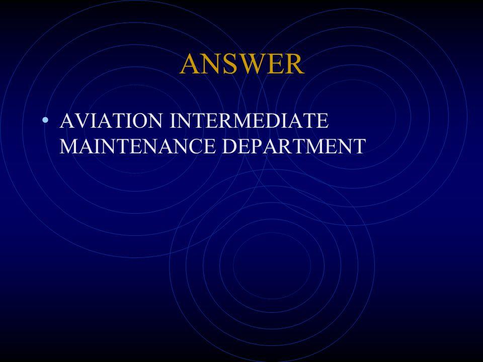 ANSWER AVIATION INTERMEDIATE MAINTENANCE DEPARTMENT