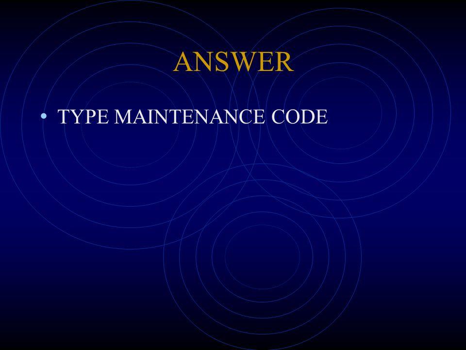 ANSWER TYPE MAINTENANCE CODE