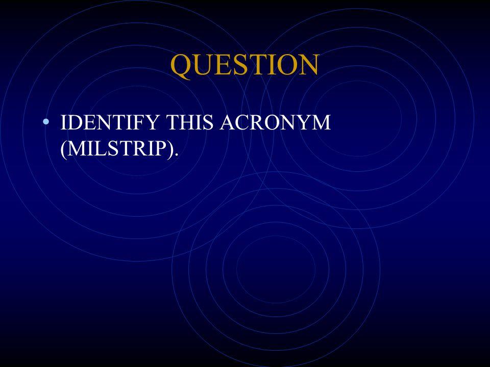 QUESTION IDENTIFY THIS ACRONYM (MILSTRIP).